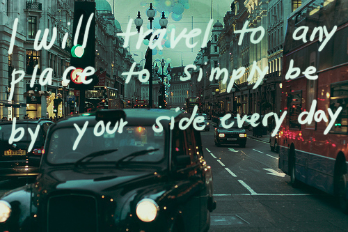 Love Quote ~ I will travel to any City.