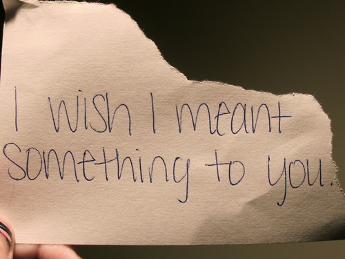 Best Love Quote : I wish i meant something to you :