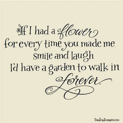 If I had a flower for every time ~ Friendship Quote