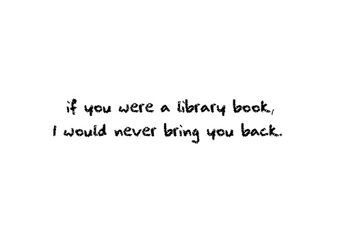 Love Quote : If you where a library work