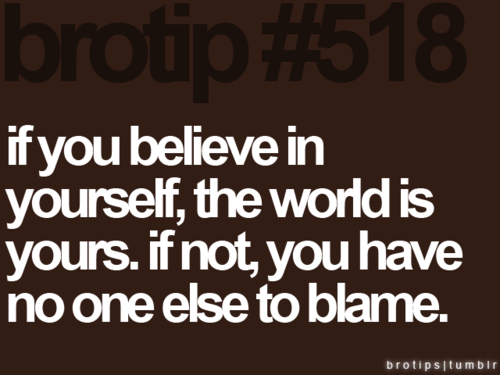 Tips & Rules Quote : If you believe in your self,The world is Yours.