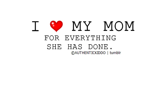I Love my mom. | Relationship Quote