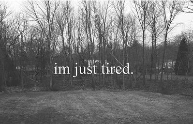 I'm just tired. | Love Quote