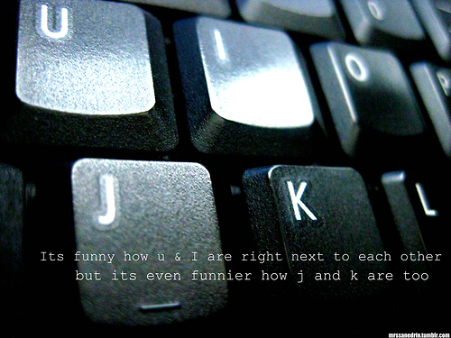 Funny Quote ~ It's funny how you and i are right next to each other…