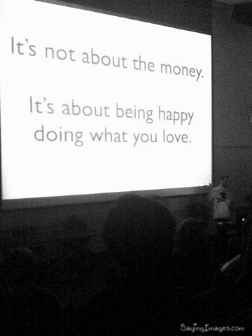 Its not about the money : Happiness Quote