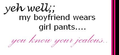 My boyfriend wears girl pants