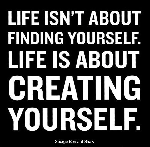 Life is about creating yourself - Life Quote by Bernard Shaw