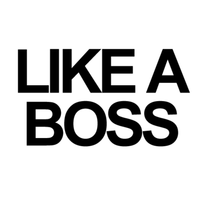 Like a boss - Quote