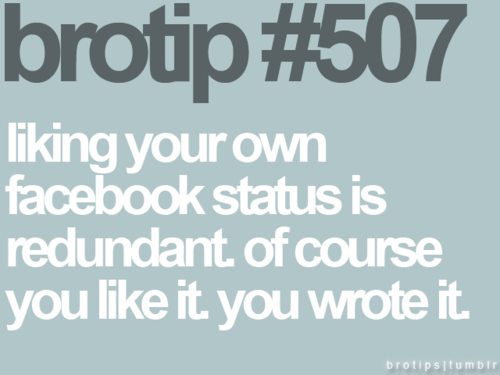Tips & Rules Quote : Liking your own Facebook status is redundant.