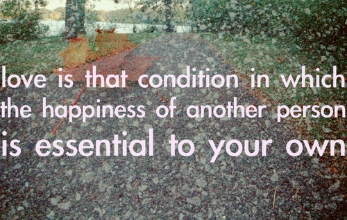 """Love is the condition in which the happiness of another person is essential to your own."" - Love Quote"