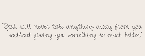 God Will Never Take Anything Away From You. ~ Best Love Quote