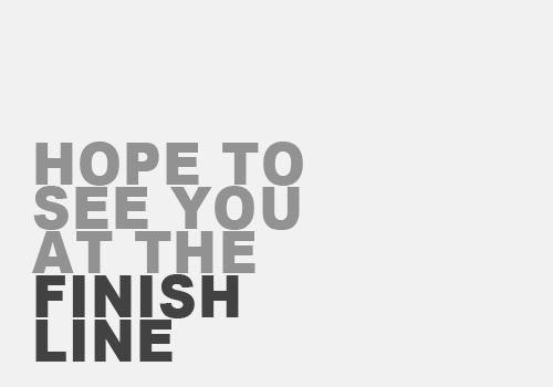 Love Quote : Hope to see you at the finish line.