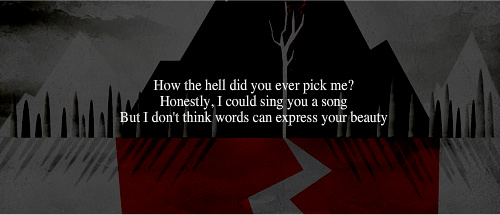 How the hell did you ever pick me? - Love Quote