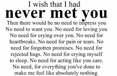 Love Quote ~I wish I had never met you.