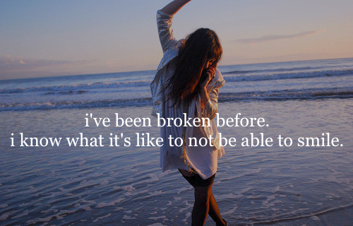 I've been broken before… - Love Quote