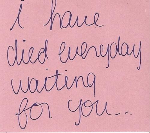 I Have Died Everyday Waiting For You   Love Quote