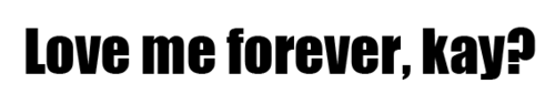 love me forever. kay ? - Best Love Quote