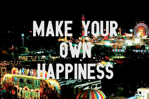 Happiness Quote : Make your own Happiness