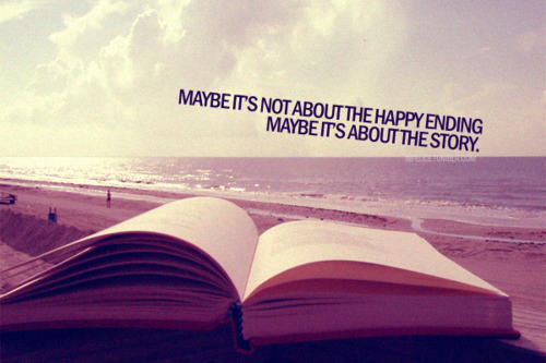 May it's not about the happy Ending - Happiness Quote