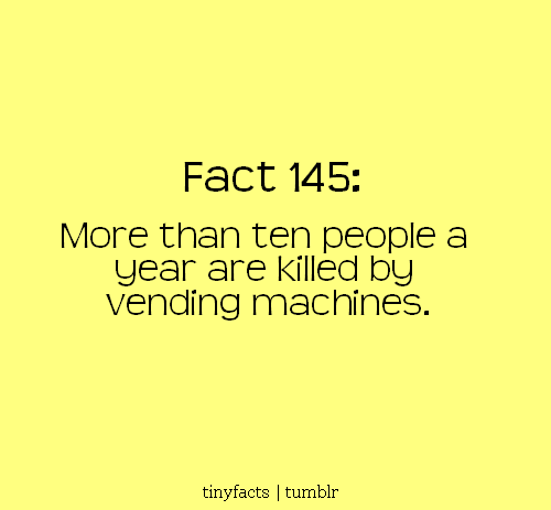 Fact Quote : More than ten people a year are killed by vending machines.