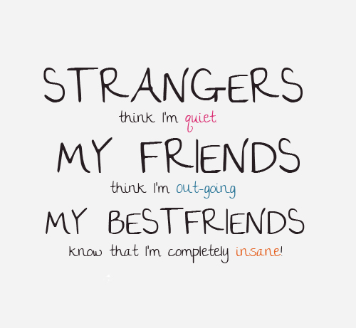 Friendship Quote : My Best friend know I Am Completely Insane
