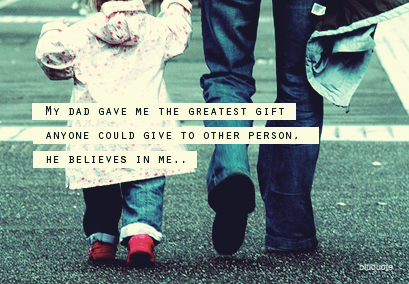 Motivational Quote ~ My dad gave me the greatest gift.