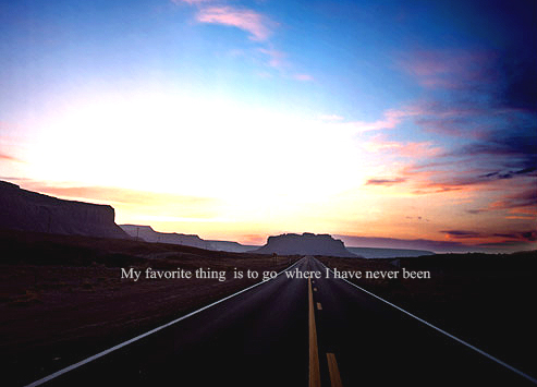 My Favorite thing is to go where i've never been. - Life Hack Quote