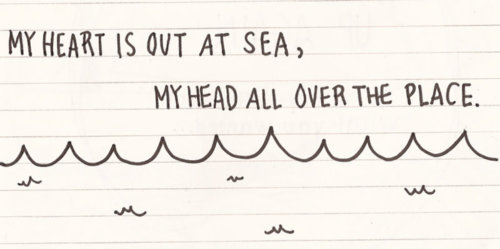 My heart is out at sea, my head all over the place. - Love Quote