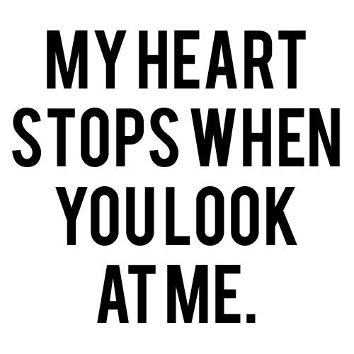 My Heart Stops When You Look At Me - Heart Quote