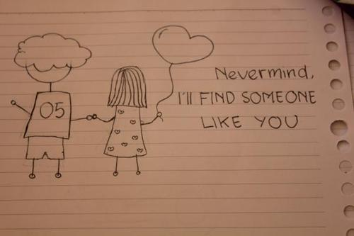 Nevermind I'll find someone like you - Love Quote