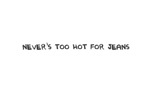 Never too hot out jeans : Quote
