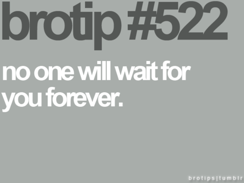 Tips & Rules Quote : No One will wait you forever.