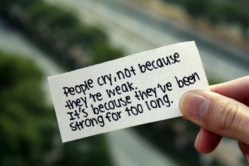 People cry not because They're weak. - Life hack Quote
