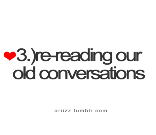 Love Quote : Re-reading our old conversations.