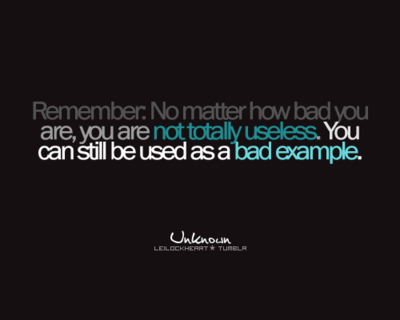 Remember no matter how Bad you are - Life Hack Quote