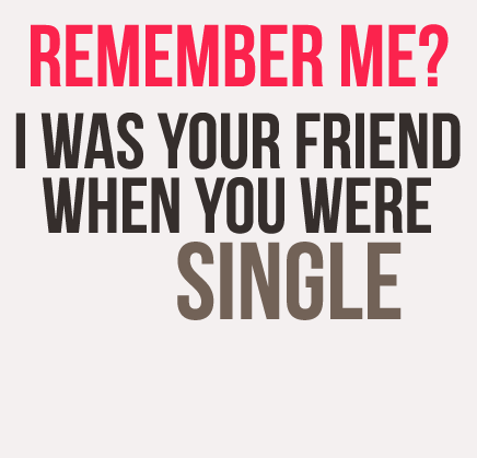 http://www.graphics99.com/remenbered-me-friend-when-you-were-single ...