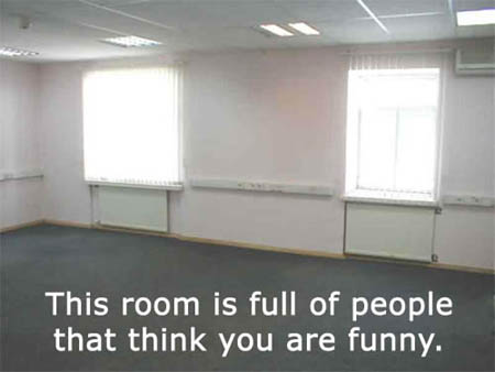 Room full of people that think you are funny - Funny Quote
