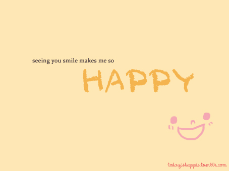 Happiness Quote : Seeing u smile makes me Happy .