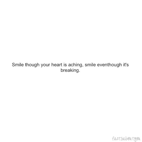 Fact Quote ~ Smile though your Heart is aching.