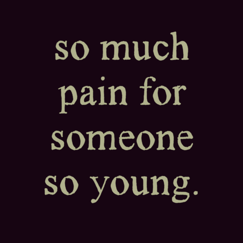 So Much Pain For Someone So Young - Life Quote