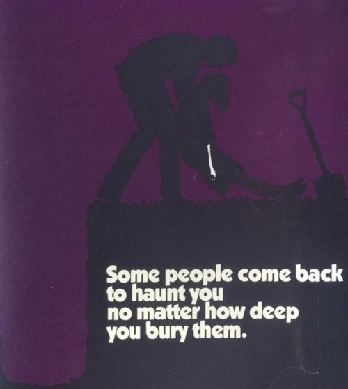 Love Quote ~ Some people come back to haunt you no matter how deep you bury Them.
