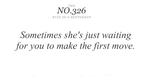 Love Quote ~ Sometimes she's just waiting for you to make the first move.