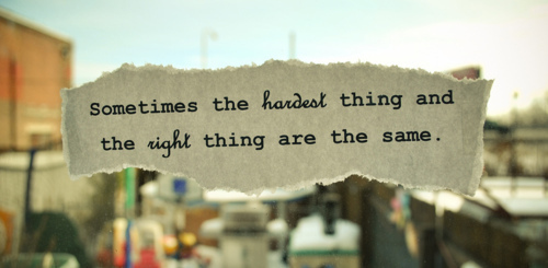 Motivational Quote ~ Sometimes the hardest thing and the right thing are the same.