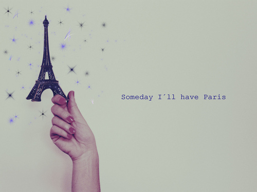 Someday I´ll have Paris - Dream Quote