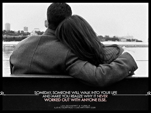 Someone Will Walk Into Your Life - Love Quote