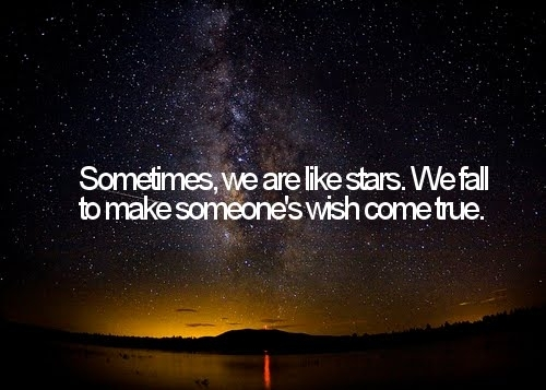 Life Quote : Sometimes, we are like stars.