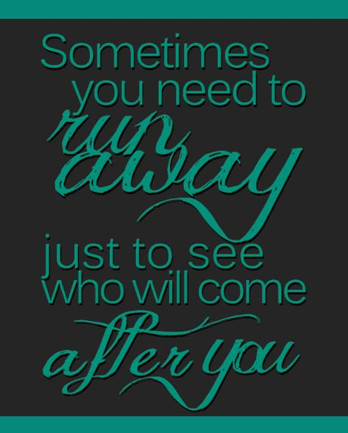 Sometimes you need to runaway - Love Quote