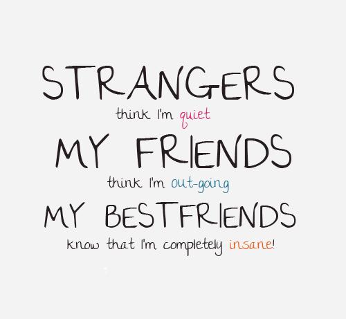 Strangers think I`m quiet. - Friendship Quote