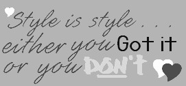 Style: Either you got it or you dont