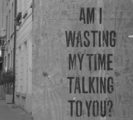 Love Quote ~ Am i wasting my time talking to you?